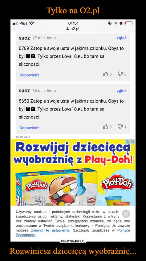 Tylko na O2.pl Rozwiniesz dziecięcą wyobraźnię...