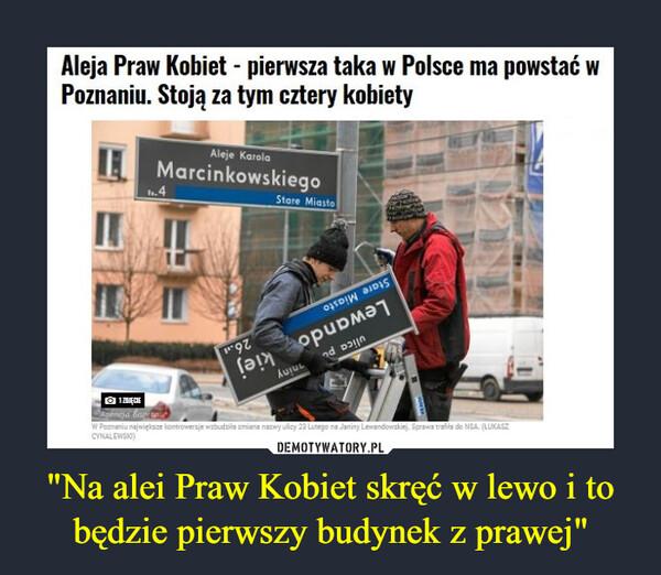 """""""Na alei Praw Kobiet skręć w lewo i to będzie pierwszy budynek z prawej"""" –  Aleja Praw Kobiet - pierwsza taka w Polsce ma powstać w Poznaniu. Stoją za tym cztery kobiety"""