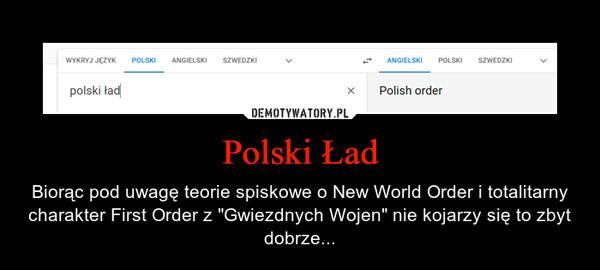 """Polski Ład – Biorąc pod uwagę teorie spiskowe o New World Order i totalitarny charakter First Order z """"Gwiezdnych Wojen"""" nie kojarzy się to zbyt dobrze..."""