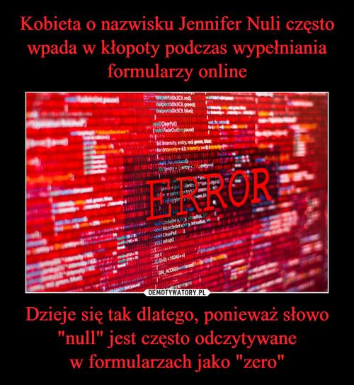 """Kobieta o nazwisku Jennifer Nuli często wpada w kłopoty podczas wypełniania formularzy online Dzieje się tak dlatego, ponieważ słowo """"null"""" jest często odczytywane w formularzach jako """"zero"""""""