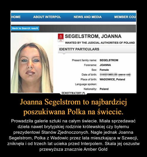Joanna Segelstrom to najbardziej poszukiwana Polka na świecie.