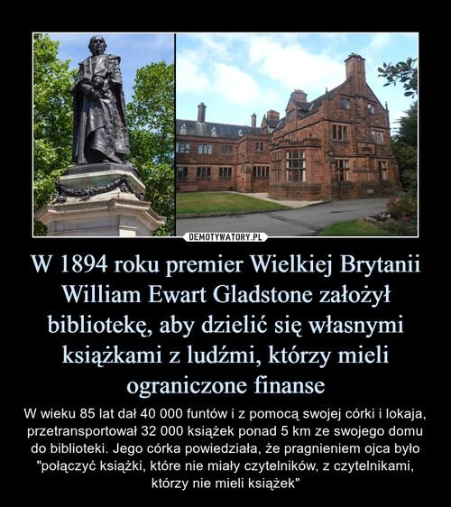 W 1894 roku premier Wielkiej Brytanii William Ewart Gladstone założył bibliotekę, aby dzielić się własnymi książkami z ludźmi, którzy mieli ograniczone finanse