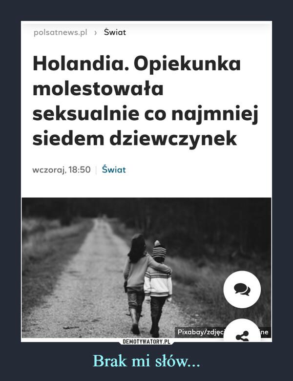 Brak mi słów... –  Holandia. Opiekunka molestowała seksualnie co najmniej siedem dziewczynek