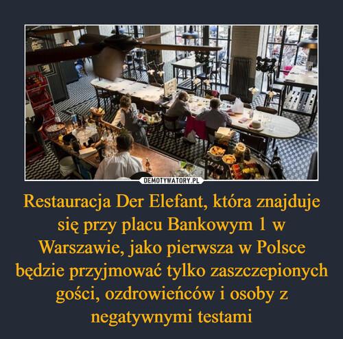 Restauracja Der Elefant, która znajduje się przy placu Bankowym 1 w Warszawie, jako pierwsza w Polsce będzie przyjmować tylko zaszczepionych gości, ozdrowieńców i osoby z negatywnymi testami