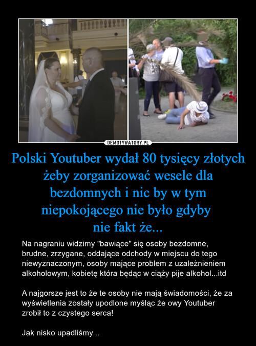 Polski Youtuber wydał 80 tysięcy złotych żeby zorganizować wesele dla bezdomnych i nic by w tym niepokojącego nie było gdyby  nie fakt że...