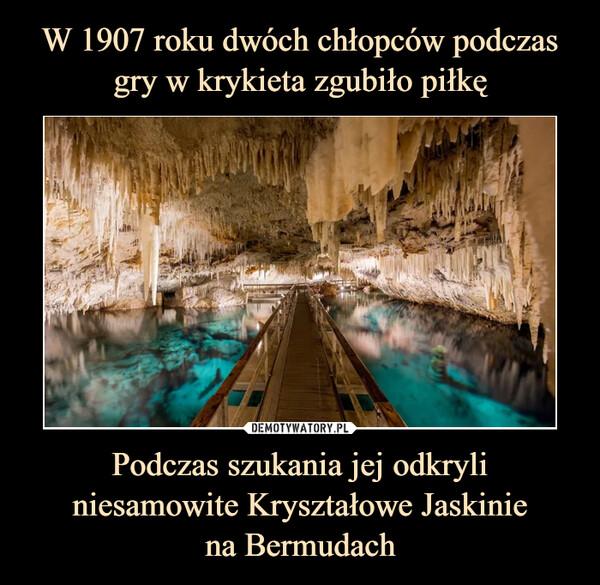 Podczas szukania jej odkryli niesamowite Kryształowe Jaskiniena Bermudach –