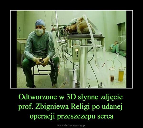 Odtworzone w 3D słynne zdjęcie prof. Zbigniewa Religi po udanej operacji przeszczepu serca –