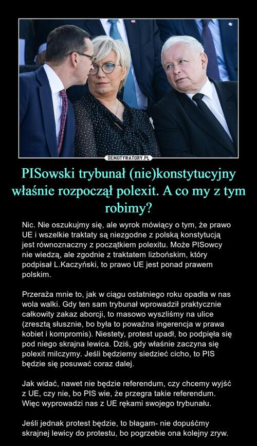 PISowski trybunał (nie)konstytucyjny właśnie rozpoczął polexit. A co my z tym robimy?