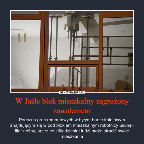 W Jaśle blok mieszkalny zagrożony zawaleniem
