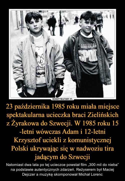 23 października 1985 roku miała miejsce spektakularna ucieczka braci Zielińskich z Żyrakowa do Szwecji. W 1985 roku 15 -letni wówczas Adam i 12-letni Krzysztof uciekli z komunistycznej Polski ukrywając się w nadwoziu tira jadącym do Szwecji