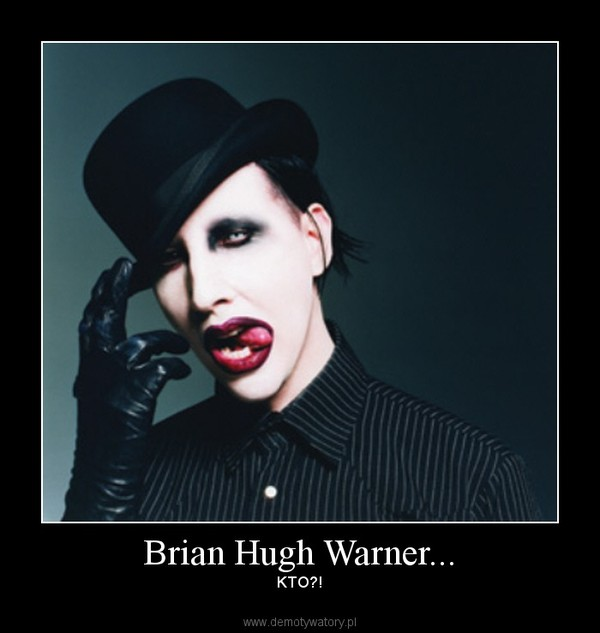 brian hugh warner Brian hugh warner (born january 5, 1969), known professionally as marilyn manson, is an american musician, songwriter, actor, painter, multimedia artist, and former music journalist.