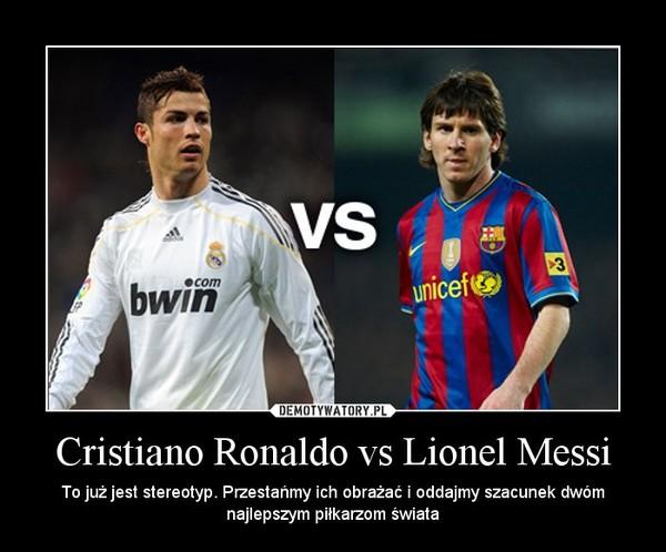Cristiano Ronaldo Vs Lionel Messi     To Ju   Jest Stereotyp