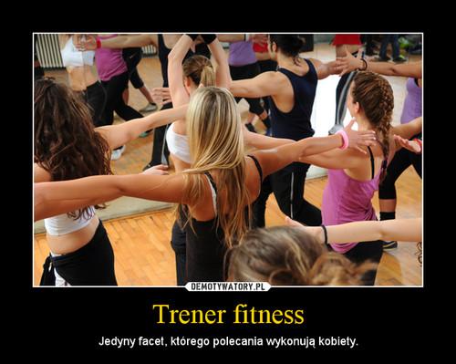Trener fitness – Jedyny facet, którego polecania wykonują kobiety.