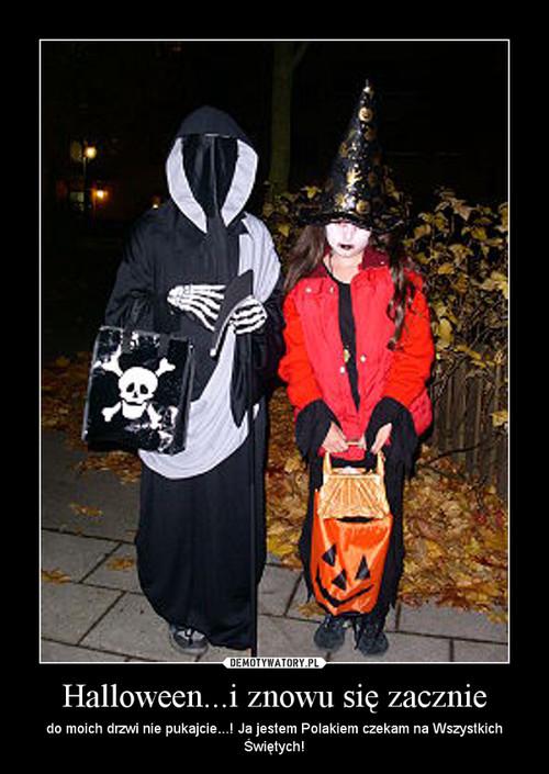 Halloween...i znowu się zacznie – do moich drzwi nie pukajcie...! Ja jestem Polakiem czekam na Wszystkich Świętych!