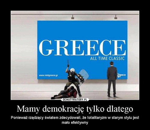 Mamy demokrację tylko dlatego – Ponieważ rządzący światem zdecydowali, że totalitaryzm w starym stylu jest mało efektywny