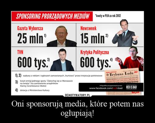 Oni sponsorują media, które potem nas ogłupiają! –