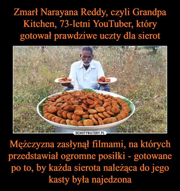 Zmarł Narayana Reddy, czyli Grandpa Kitchen, 73-letni YouTuber, który gotował prawdziwe uczty dla sierot Mężczyzna zasłynął filmami, na których przedstawiał ogromne posiłki - gotowane po to, by każda sierota należąca do jego kasty była najedzona