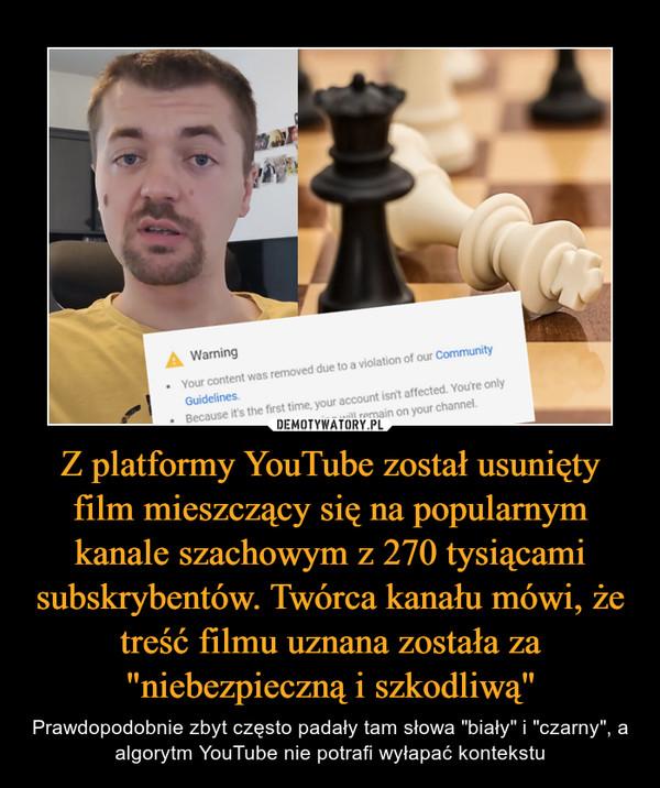 Z platformy YouTube został usunięty film mieszczący się na popularnym kanale szachowym z 270 tysiącami subskrybentów. Twórca kanału mówi, że treść filmu uznana została za